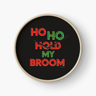 Ho Ho Hold My Broom, Savvy Cleaner Funny Cleaning Gifts, Cleaning Clock