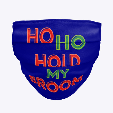 Ho Ho Hold My Broom, Savvy Cleaner Funny Cleaning Gifts, Cleaning Cloth Face mask