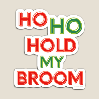 Ho Ho Hold My Broom, Savvy Cleaner Funny Cleaning Gifts, Cleaning Magnet