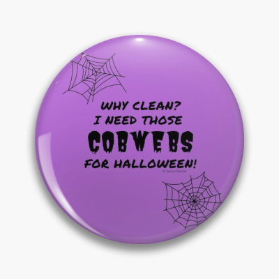 I Need Those Cobwebs, Savvy Cleaner Funny Cleaning Gifts, Cleaning Button