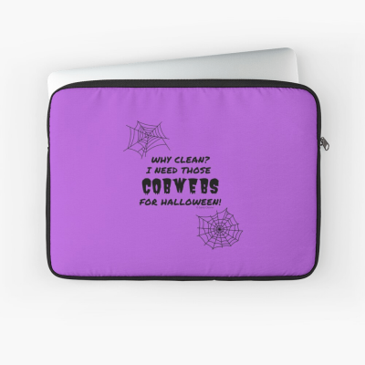I Need Those Cobwebs, Savvy Cleaner Funny Cleaning Gifts, Cleaning Laptop Sleeve