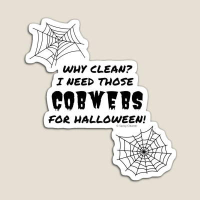 I Need Those Cobwebs, Savvy Cleaner Funny Cleaning Gifts, Cleaning Magnet