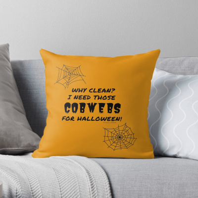 I Need Those Cobwebs, Savvy Cleaner Funny Cleaning Gifts, Cleaning Throw pillow