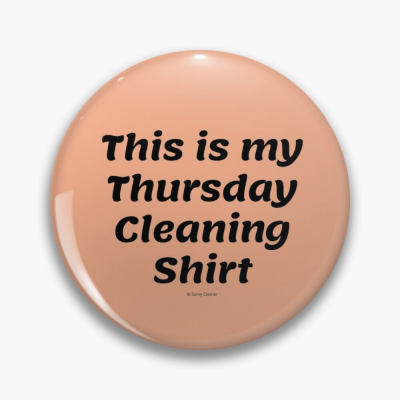 My Thursday Cleaning Shirt, Savvy Cleaner Funny Cleaning Gifts, Cleaning Button