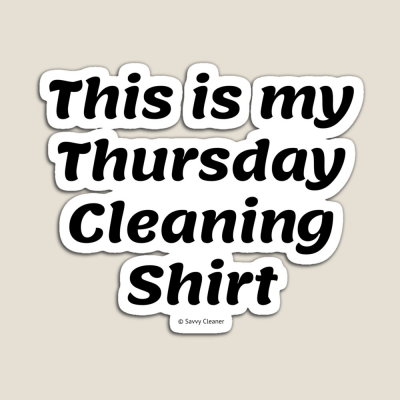 My Thursday Cleaning Shirt, Savvy Cleaner Funny Cleaning Gifts, Cleaning Magnet