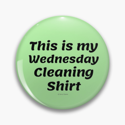 My Wednesday Cleaning Shirt, Savvy Cleaner Funny Cleaning Gifts, Cleaning Button