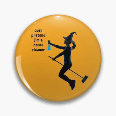 Pretend I'm a House Cleaner, Savvy Cleaner Funny Cleaning Gifts, Cleaning Button