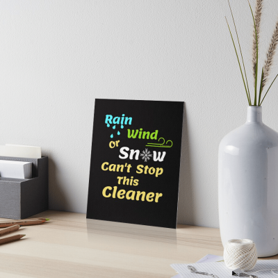 Rain Wind or Snow, Savvy Cleaner, Funny Cleaning Gifts, Cleaning Art Board Print