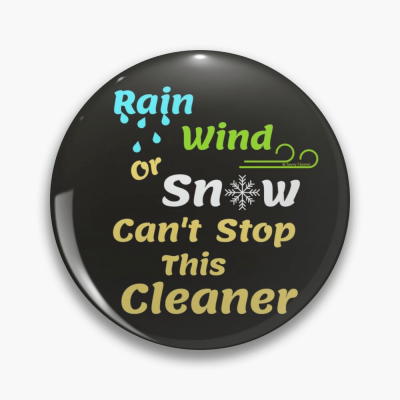 Rain Wind or Snow, Savvy Cleaner, Funny Cleaning Gifts, Cleaning Button