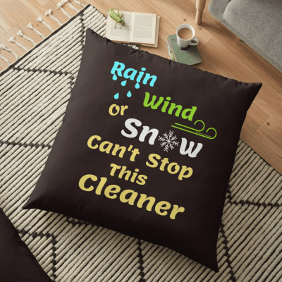 Rain Wind or Snow, Savvy Cleaner, Funny Cleaning Gifts, Cleaning Floor Pillow