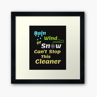 Rain Wind or Snow, Savvy Cleaner, Funny Cleaning Gifts, Cleaning Framed Art Print