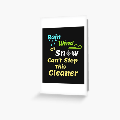 Rain Wind or Snow, Savvy Cleaner, Funny Cleaning Gifts, Cleaning Greeting card