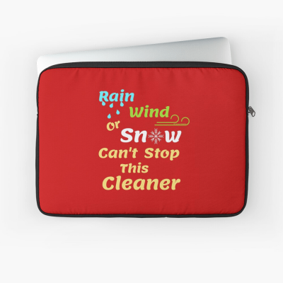 Rain Wind or Snow, Savvy Cleaner, Funny Cleaning Gifts, Cleaning Laptop Sleeve