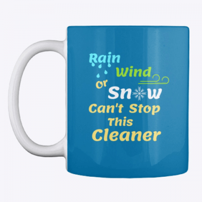 Rain Wind or Snow, Savvy Cleaner, Funny Cleaning Gifts, Cleaning Mug
