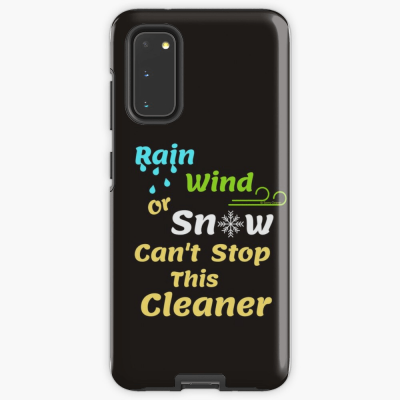 Rain Wind or Snow, Savvy Cleaner, Funny Cleaning Gifts, Cleaning Samsung Galaxy Phone Case