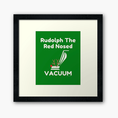 Rudolph the Red Nosed Vacuum, Savvy Cleaner Funny Cleaning Gifts, Cleaning Framed Art Print