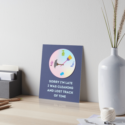 Sorry I'm Late, Savvy Cleaner Funny Cleaning Gifts, Cleaning Art Board Print