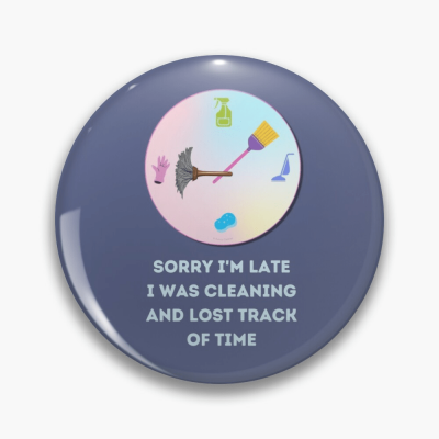 Sorry I'm Late, Savvy Cleaner Funny Cleaning Gifts, Cleaning Button