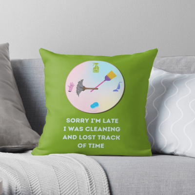 Sorry I'm Late, Savvy Cleaner Funny Cleaning Gifts, Cleaning Throw Pillow