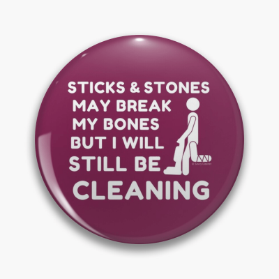 Sticks and Stones, Savvy Cleaner Funny Cleaning Gifts, Cleaning Button