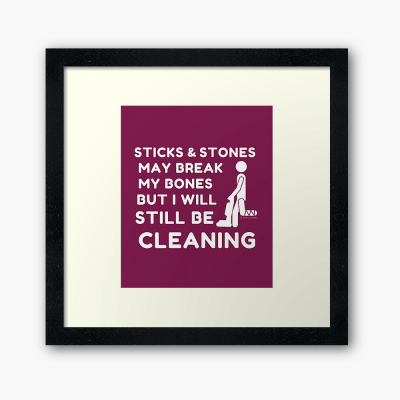 Sticks and Stones, Savvy Cleaner Funny Cleaning Gifts, Cleaning Framed Art print