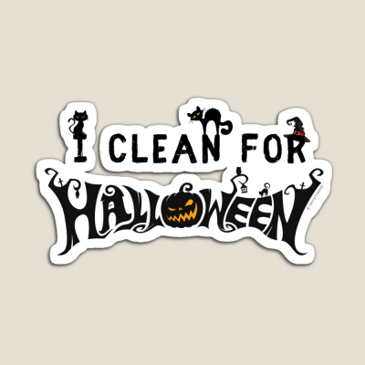 Clean for Halloween, Savvy Cleaner, Funny Cleaning Gifts, Cleaning Magnet