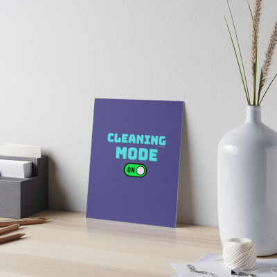 Cleaning Mode, Savvy Cleaner Funny Cleaning Gifts, Cleaning Art Board Print