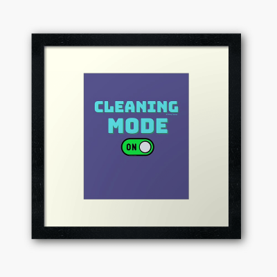 Cleaning Mode, Savvy Cleaner Funny Cleaning Gifts, Cleaning Framed Art Print