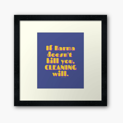 If Karma, Savvy Cleaner Funny Cleaning Gifts, Cleaning Framed Art Print