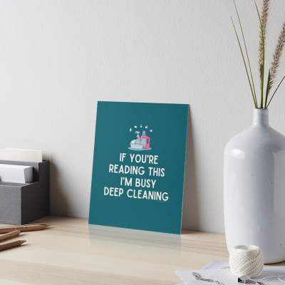 Im Busy Deep Cleaning, Savvy Cleaner Funny Cleaning Gifts, Cleaning Art Board Print