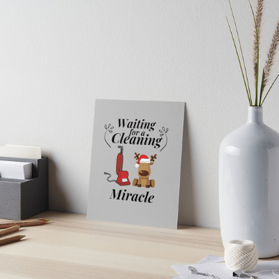 Waiting For A Cleaning Miracle Savvy Cleaner Funny Cleaning Gifts Art Board Print