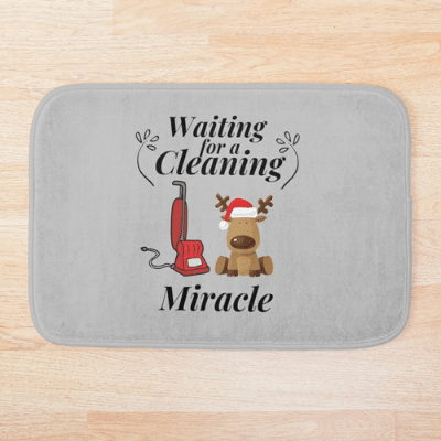 Waiting For A Cleaning Miracle Savvy Cleaner Funny Cleaning Gifts Bathmat