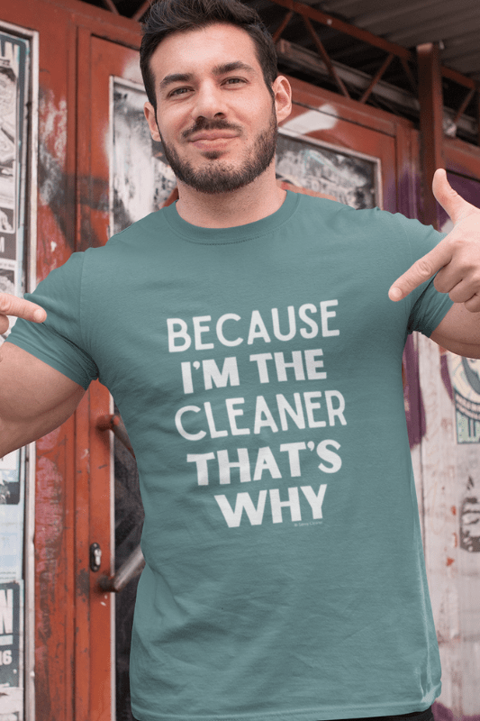 Because Im The Cleaner Savvy Cleaner Funny Cleaning Shirts Eco Unisex T-Shirt
