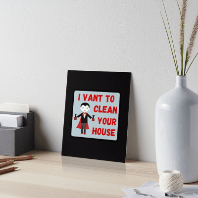 I Vant To Clean Your House Savvy Cleaner Funny Cleaning Gifts Art Board Print