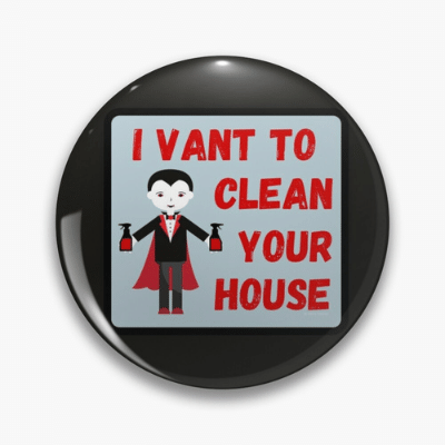 I Vant To Clean Your House Savvy Cleaner Funny Cleaning Gifts Pin