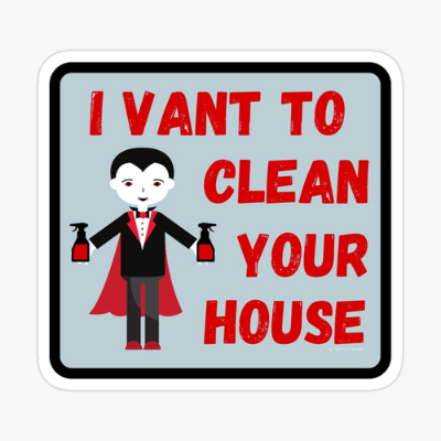 I Vant To Clean Your House Savvy Cleaner Funny Cleaning Gifts Sticker