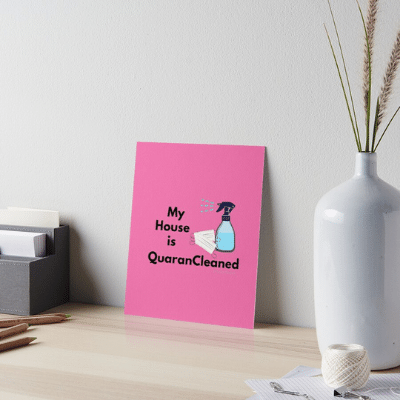 My House Is Quarancleaned Savvy Cleaner Funny Cleaning Gifts Art Board Print