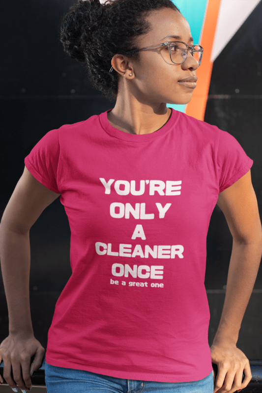 You're Only a Cleaner Once Savvy Cleaner Funny Cleaning Shirts Women's Classic T-Shirt