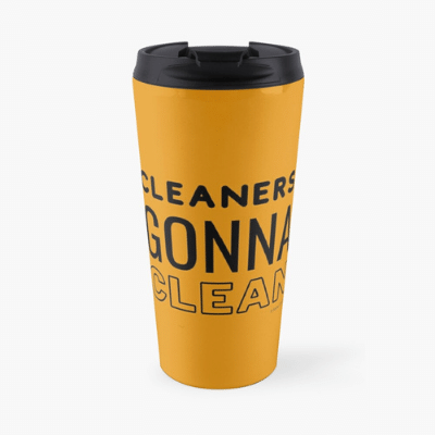 Cleaners Gonna Clean Savvy Cleaner Funny Cleaning Gifts Travel Mug