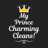 349 My Prince Charming Cleans Savvy Cleaner Funny Cleaning Shirts A