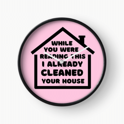 Already Cleaned Your House Savvy Cleaner Funny Cleaning Gifts Clock