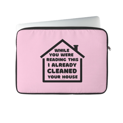 Already Cleaned Your House Savvy Cleaner Funny Cleaning Gifts Laptop Sleeve
