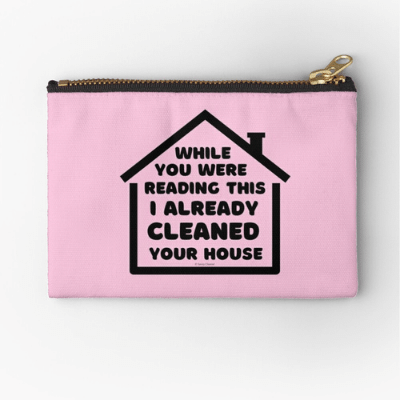 Already Cleaned Your House Savvy Cleaner Funny Cleaning Gifts Zipper Pouch