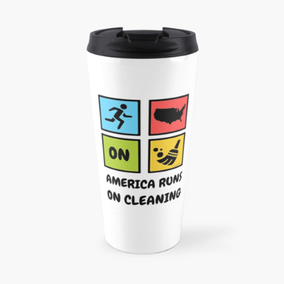 America Runs on Cleaning Savvy Cleaner Funny Cleaning Gifts Travel Mug