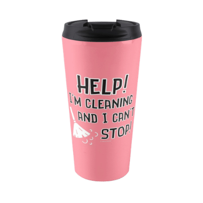 Cleaning and I Can't Stop Savvy Cleaner Funny Cleaning Gifts Travel Mug