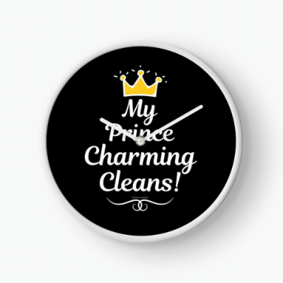 My Prince Charming Cleans Savvy Cleaner Funny Cleaning Shirts Clock