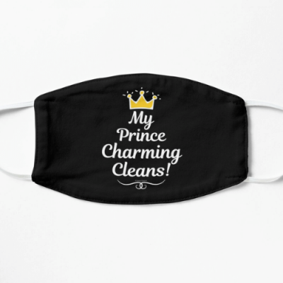 My Prince Charming Cleans Savvy Cleaner Funny Cleaning Shirts Face Mask