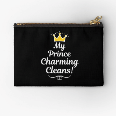 My Prince Charming Cleans Savvy Cleaner Funny Cleaning Shirts Zipper Pouch