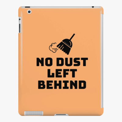 No Dust Left Behind Savvy Cleaner Funny Cleaning Gifts ipad snap Case