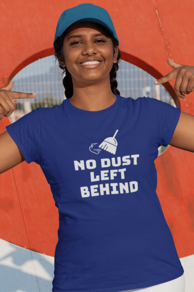 No Dust Left Behind Savvy Cleaner Funny Cleaning Shirts Women's Standard T-Shirt